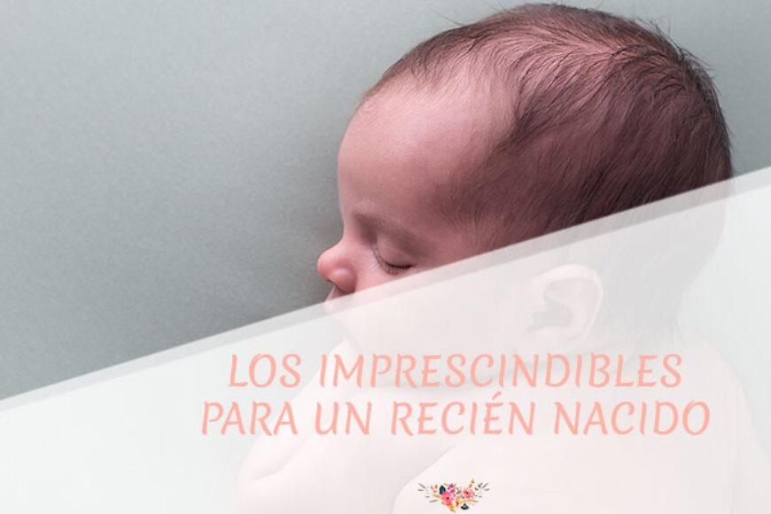 3 productos imprescindibles cuando tienes un bebé recién nacido